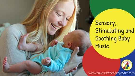 Sensory, Stimulating and Soothing Baby Music
