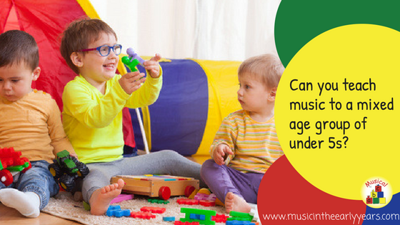 Can you teach music to a mixed age group of under 5s-