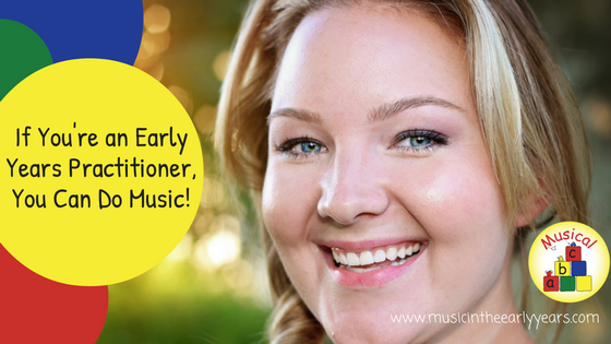 If You're an Early Years Practitioner, You Can Do Music!