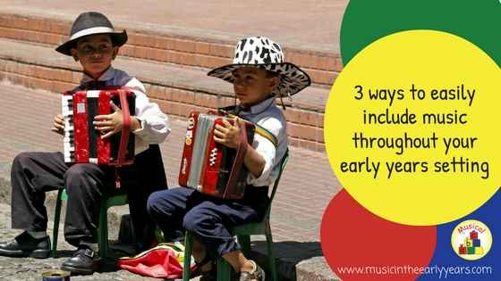 3 ways to easily include music throughout your early years setting.jpg
