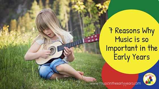 7 reasons why music is so important in the early years (1)