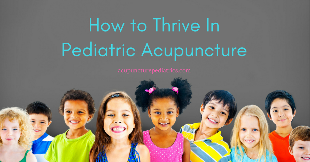 How to Thrive In Pediatric Acupuncture