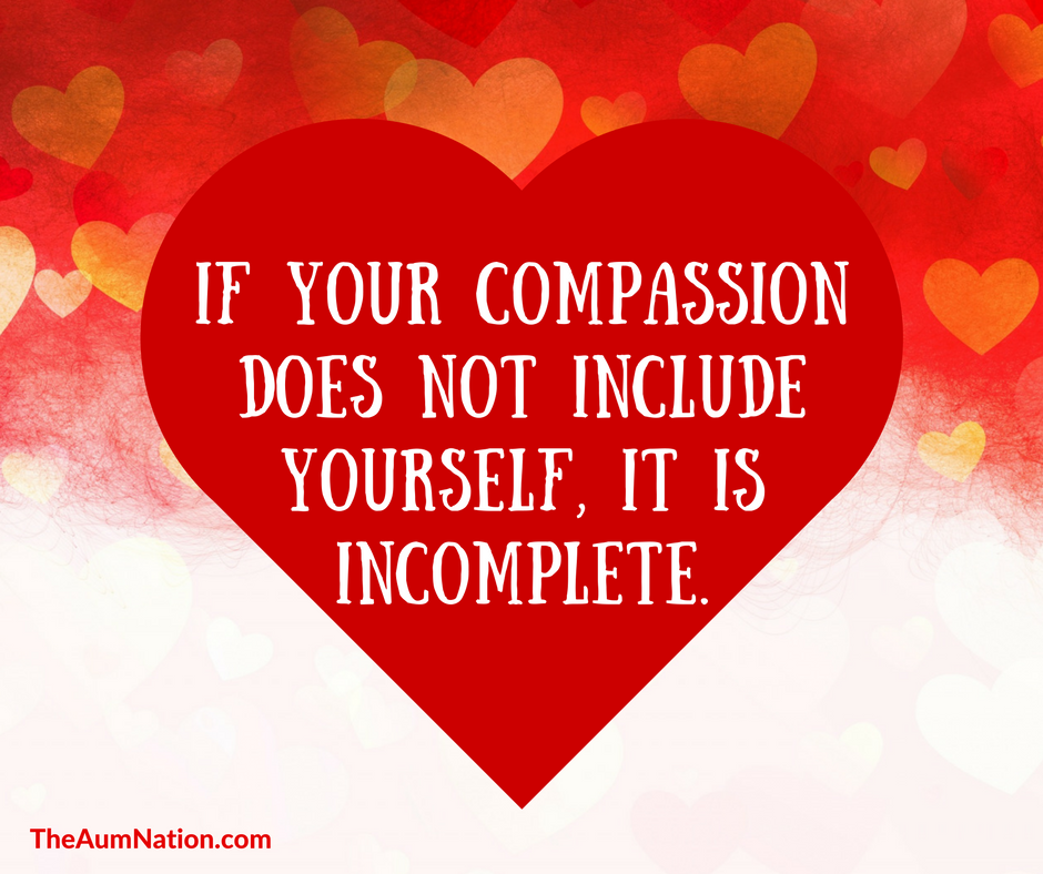 if your compassion does not include yourself