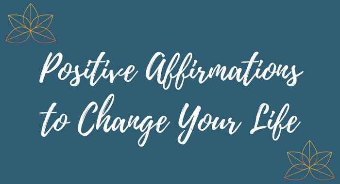 POSITIVE AFFIRMATIONS TO CHANGE YOUR LIFE 700 X 380 (2).jpg