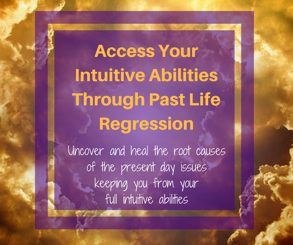 Access Your Intuitive Abilities Through Past Life RegressionUncover and heal the root causes of the present day issues keeping you from your full intuitive abilities.png