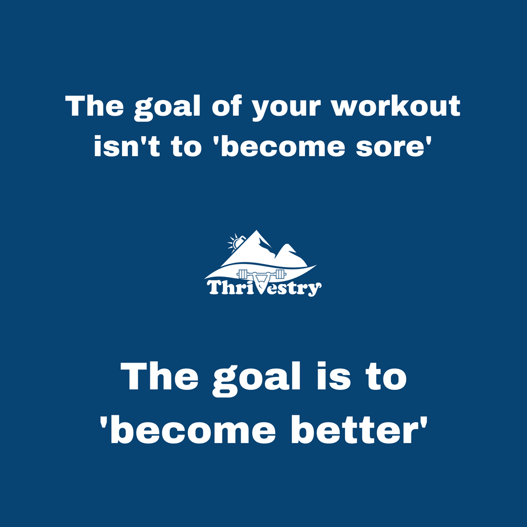 The goal of your workout isn't to 'get sore'.png