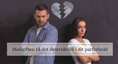 Modgiften til det destruktive i dit parforhold
