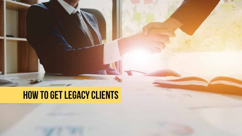 How to Get Legacy Clients