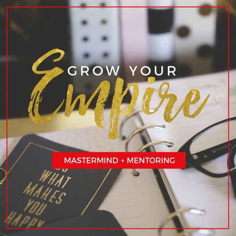 Grow Your Empire Mentoring + Mastermind