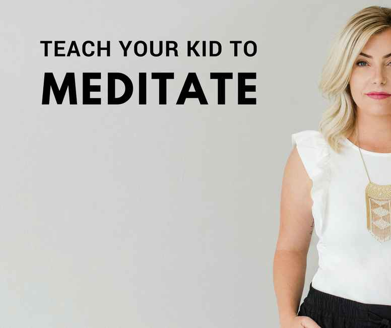 Teach Your Kid To Meditate