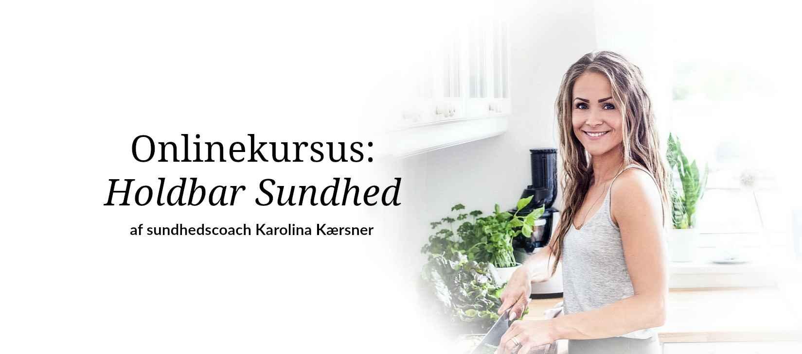 Onlinekursus Holdbar Sundhed af Sundhedscoach Karolina Kærsner.jpg