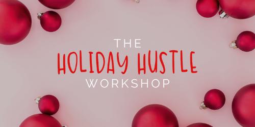 Holiday Hustle Workshop