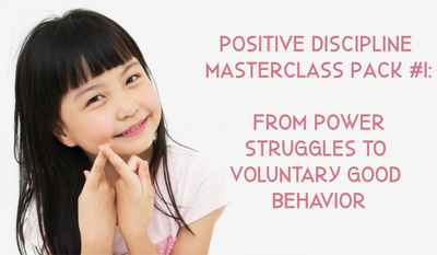 Positive Discipline MasterClass Pack #1: From Power Struggles to Voluntary Good Behavior