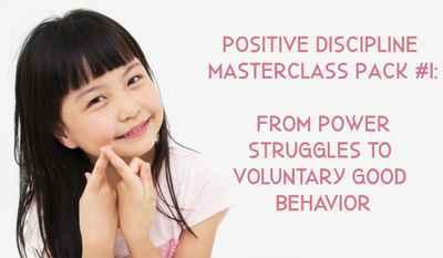 Positive Discipline MasterClass Pack #1: From Power Struggles to Voluntary Good Behavior