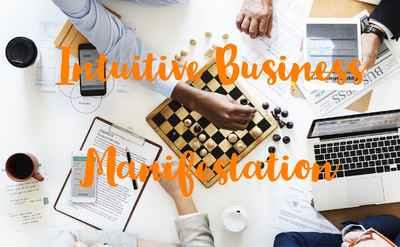 INTUITIVE BUSINESS MANIFESTATION