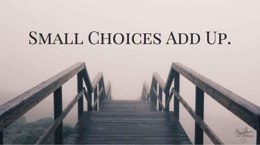 Small_Choices_Add_Up-EmilyAnnPeterson.com.jpg