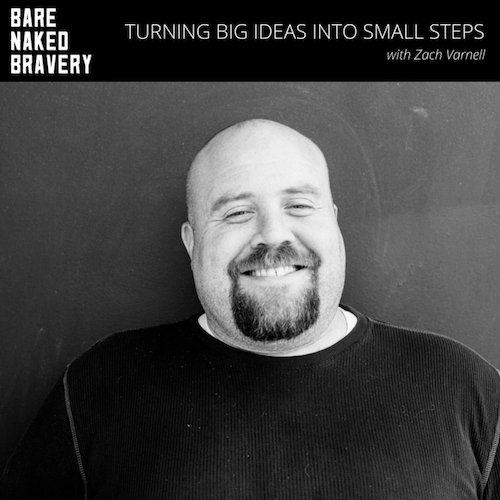Turning Big Ideas Into Small Steps with ZACH VARNELL