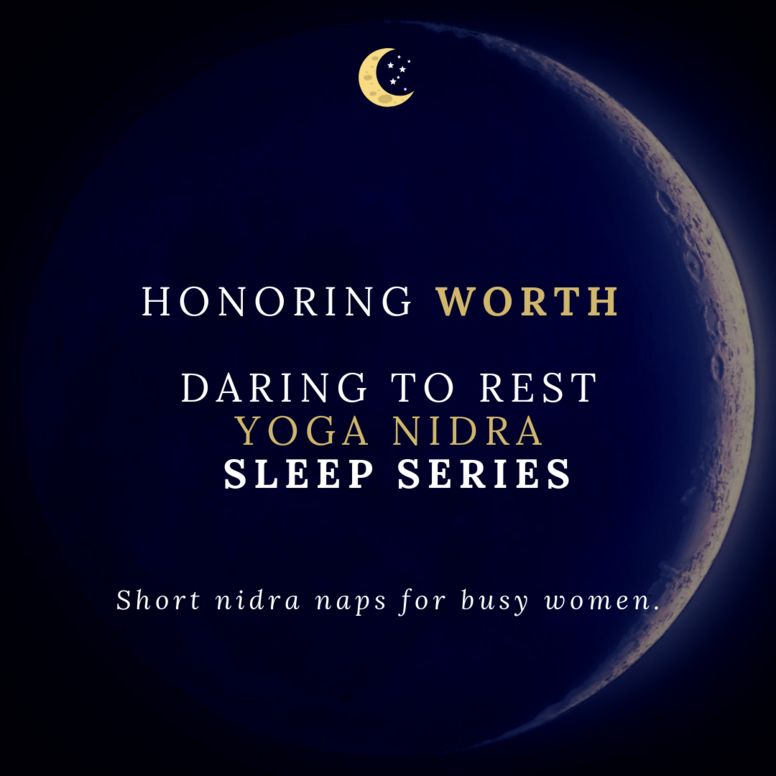 Honoring Worth - Daring to Rest Yoga Nidra Sleep Series