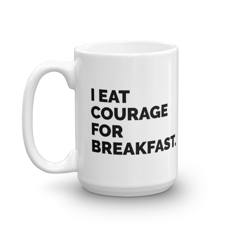 Mug: I Eat Courage For Breakfast