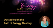 Obstacles on the Path of Energy Mastery