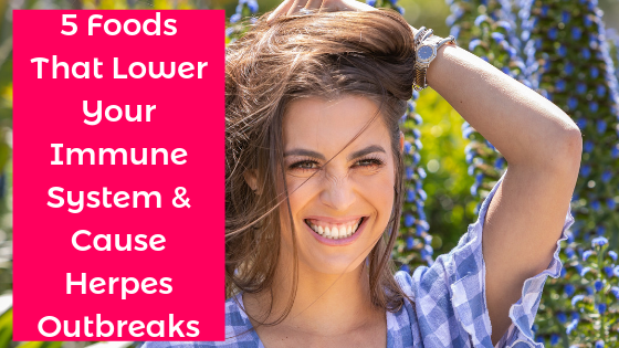 5 Foods That Lower Your Immune System & Cause Herpes Outbreaks - alexandra harbushka - blog 140