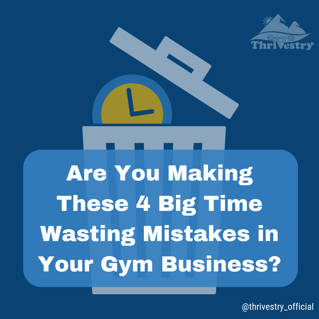Are You Making These 4 Big Time Wasting Mistakes in Your Gym Business_.png