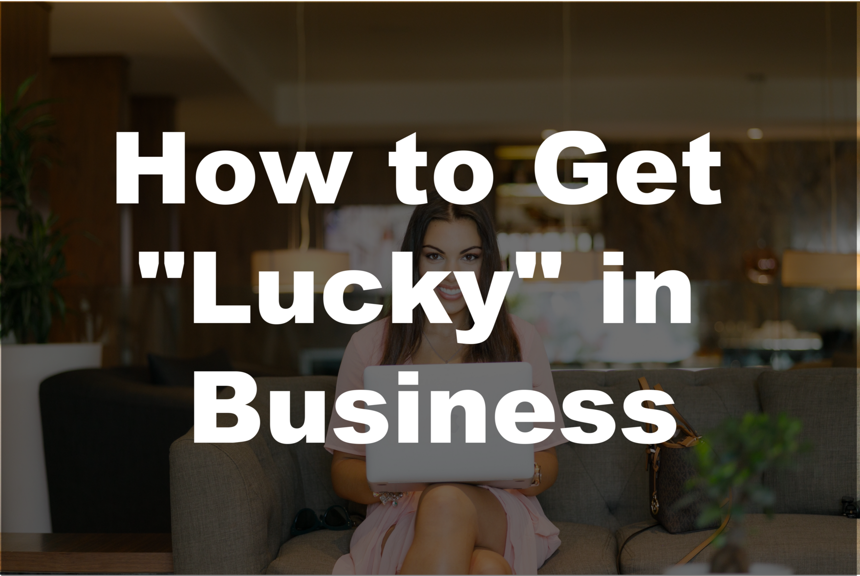 How to get lucky