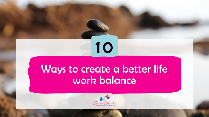 10 ways to create a better work life balance