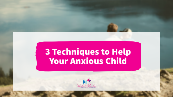 3 tools for helping your child with anxiety