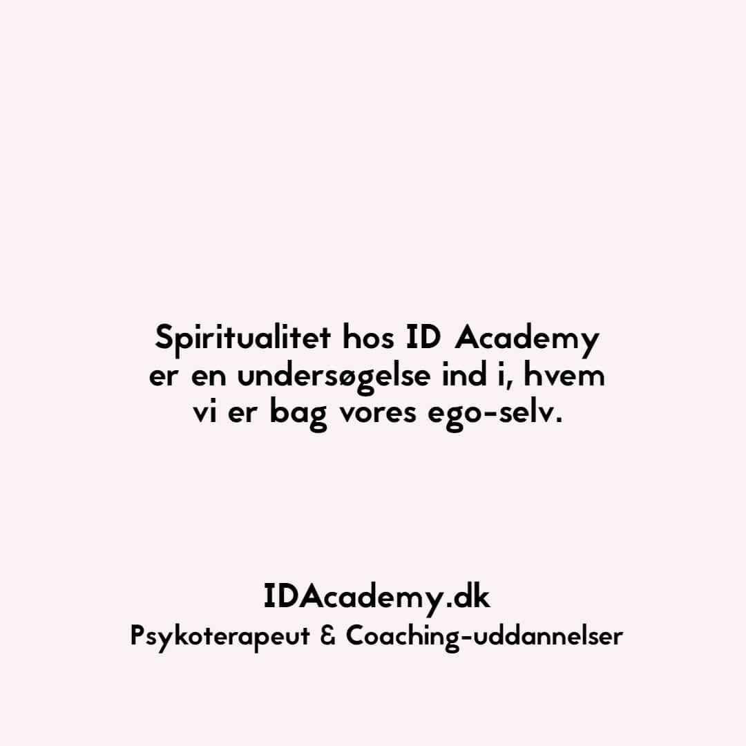 BlogQuote - Spiritualitet hos ID Academy er en undersøgelse ind i, hvem vi er bag vores ego-selv..jpg