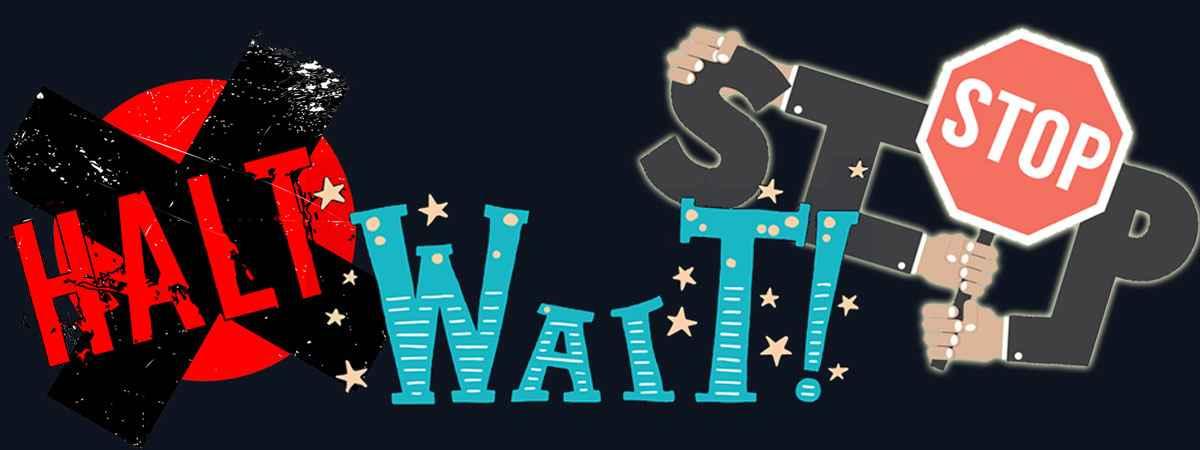 halt-wait-stop.jpg