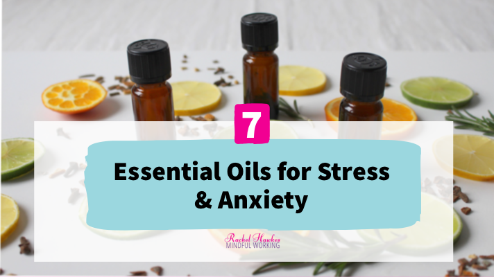 7 essential oils for stress and anxiety