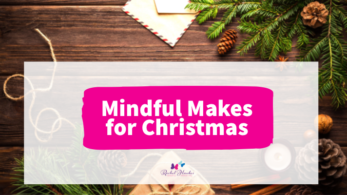 Mindful makes for Christmas