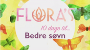 10 dage til Bedre Søvn #9 Flora's