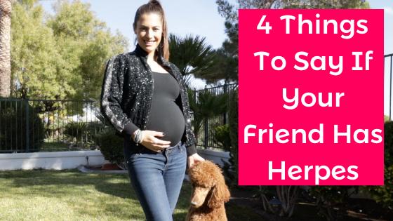 4 Things To Say If Your Friend Has Herpes - alexandra harbushka