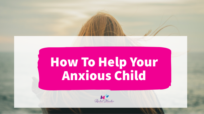 Anxious child how to help