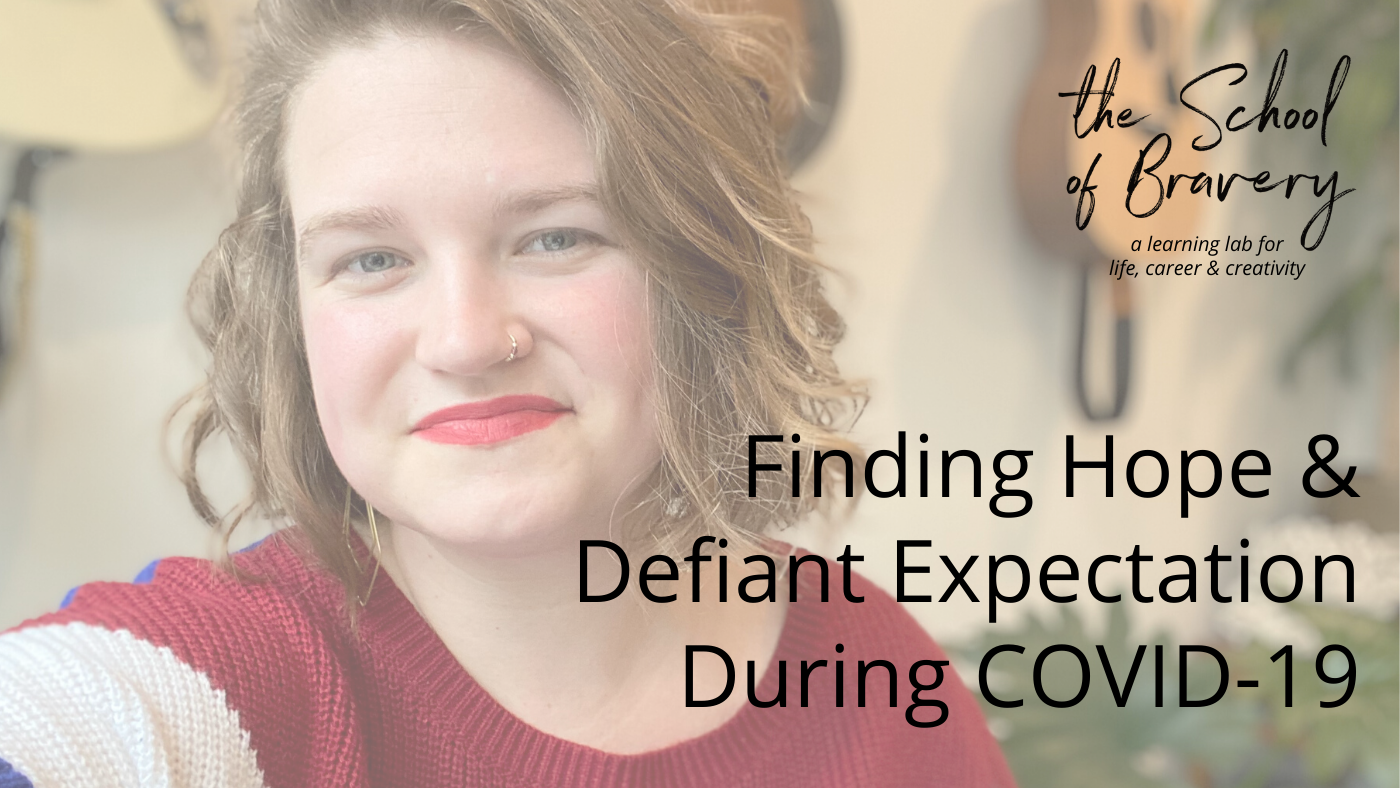 Hope & Defiant Expectation During COVID-19 - How to Find It - The School of Bravery Podcast