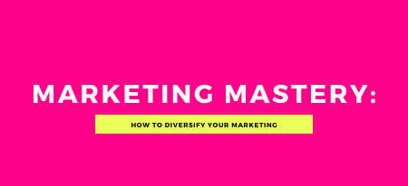 Marketing Mastery: How to Diversify Your Marketing