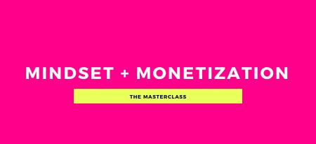 Mindset + Monetization Masterclass