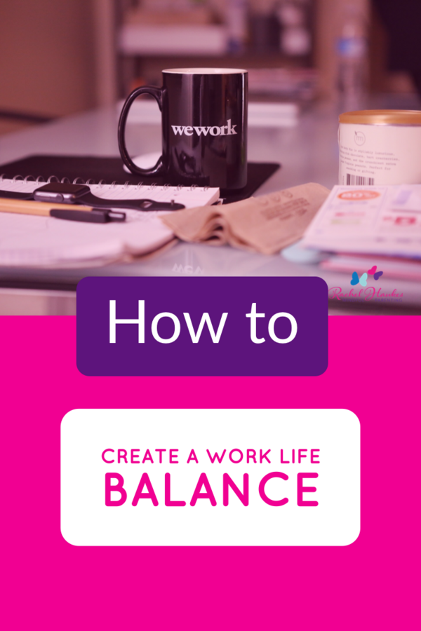 How To Create A Better Work Life Balance