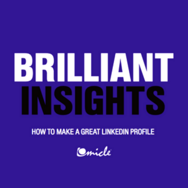 Brilliant Insights: How to Make a Great LinkedIn Profile