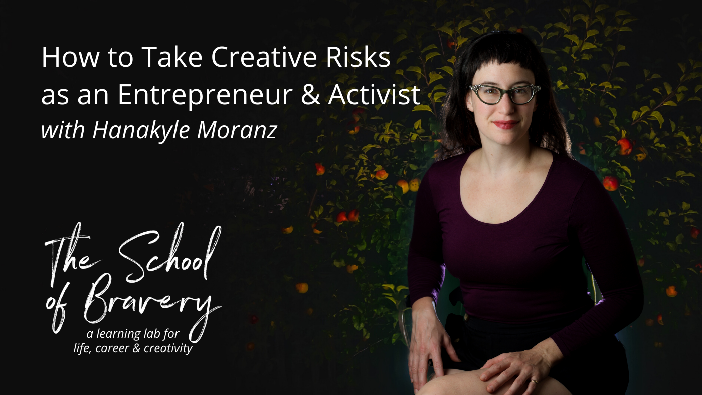 How to Take Creative Risks as an Entrepreneur & Activist with Hanakyle Moranz.png