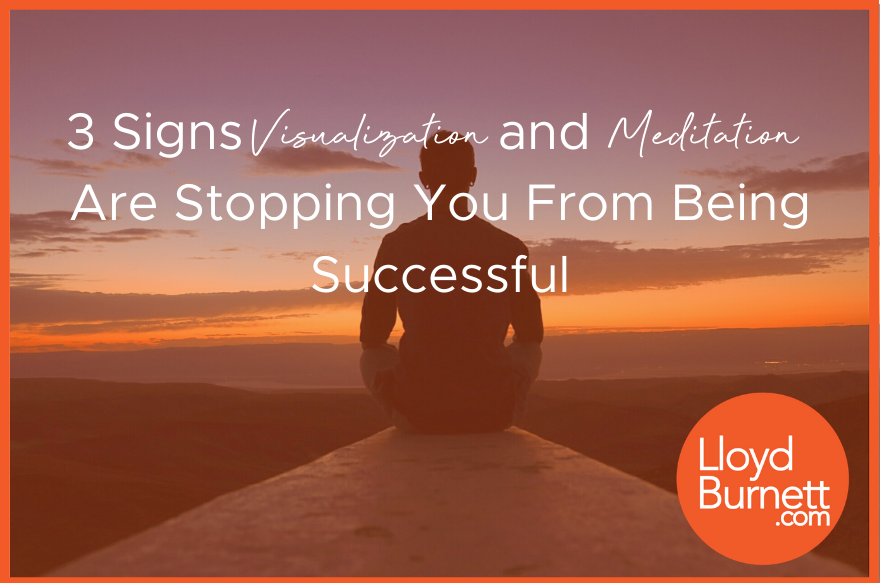 3 Signs Meditation and Visualization Are Stopping You from Being Successful.png