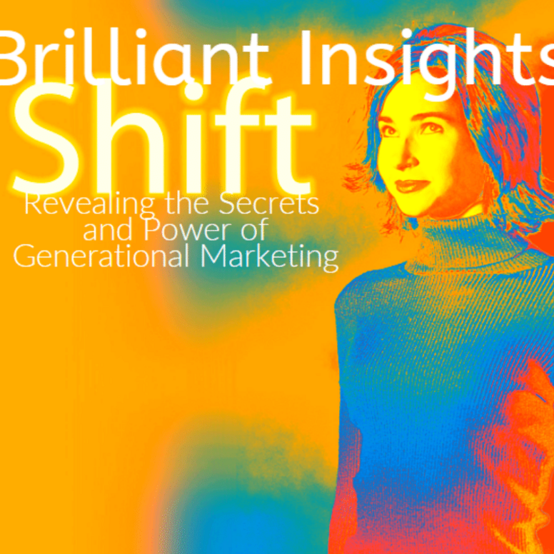 Brilliant Insights: Revealing the Secrets and Power of Generational Marketing