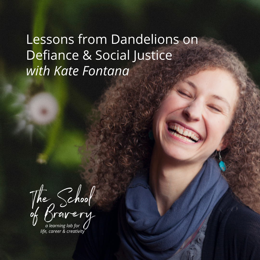 IG 1 - Lessons from Dandelions on Defiance & Social Justice with Kate Fontana - SchoolofBraver.com