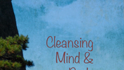 Cleansing Mind and Body