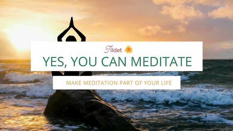 Yes, You Can Meditate!