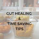 GUT HEALING & TIME SAVING TIPS