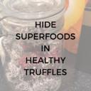 hide superfoods in healthy truffles