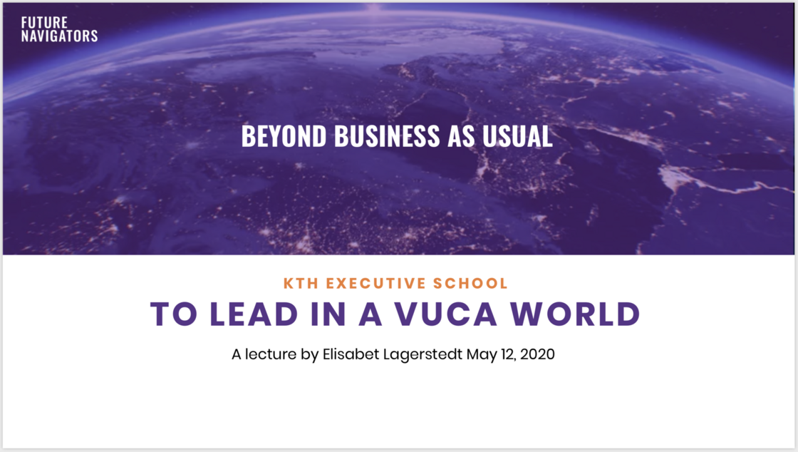 To lead in a VUCA world - lecture at KTH Executive School May 2020